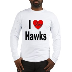 I Love Hawks (Front) Long Sleeve T-Shirt