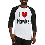 I Love Hawks Baseball Jersey