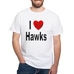 I Love Hawks (Front) White T-Shirt