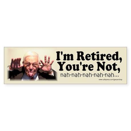 I'm Retired, You're Not Bumper Sticker