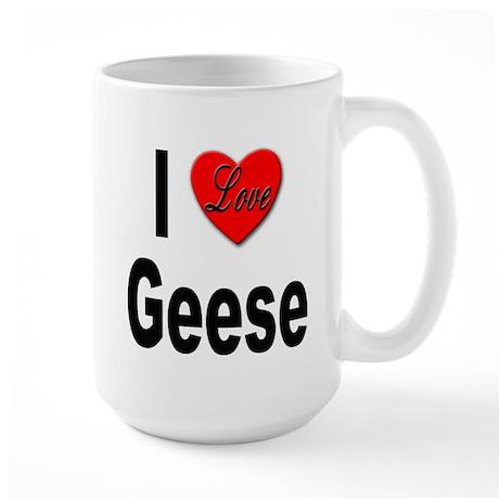 I Love Geese Large Mug