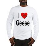 I Love Geese Long Sleeve T-Shirt