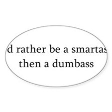 I'd rather be a smartass.. Oval Decal