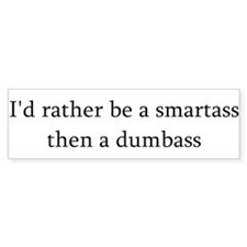 I'd rather be a smartass.. Bumper Bumper Sticker