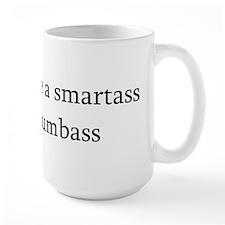 I'd rather be a smartass.. Mug