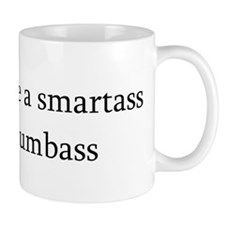 I'd rather be a smartass.. Mug