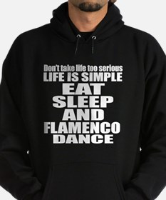 Life Is Simple Eat Sleep And Flamenc Hoodie (dark)
