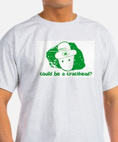 Could be a crackhead? Ash Grey T-Shirt