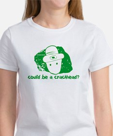 Could be a crackhead? Tee
