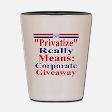 Fight Privatization Shot Glass