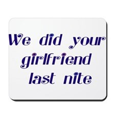 We did your girlfriend Mousepad