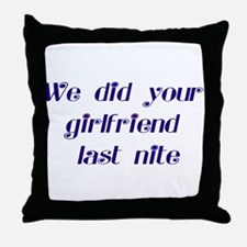 We did your girlfriend Throw Pillow