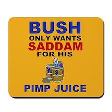 Bush Wants Pimp Juice Mousepad