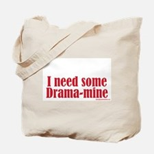 I Need Some Drama-mine Tote Bag