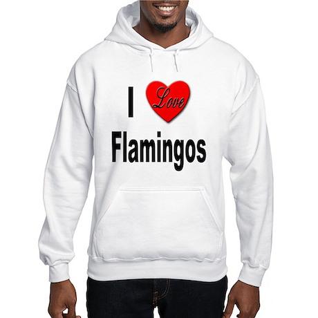 I Love Flamingos Hooded Sweatshirt