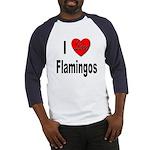 I Love Flamingos (Front) Baseball Jersey