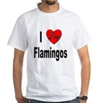 I Love Flamingos (Front) White T-Shirt