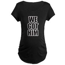 Cool We got him T-Shirt