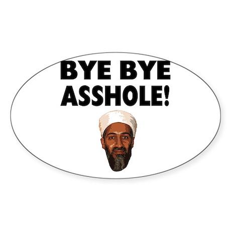 Bye Bye Asshole (Bin Laden) Sticker (Oval)