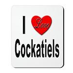I Love Cockatiels Mousepad
