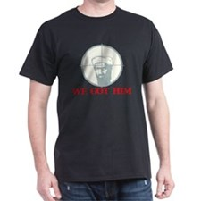 Funny We got him we got osamat T-Shirt