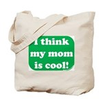 I Think My Mom Is Cool Tote Bag