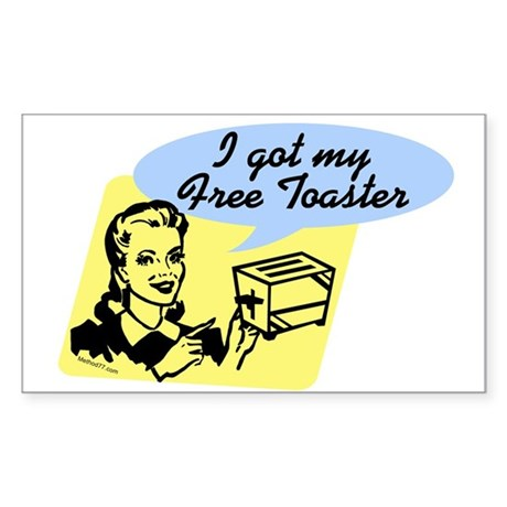 I Got My Free Toaster Rectangle Sticker