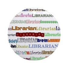 Librarians come in all shapes Ornament (Round)