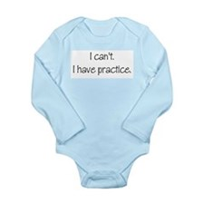 I can't. I have practice. Long Sleeve Infant Bodys