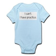 I can't. I have practice. Infant Bodysuit