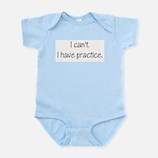 I can't. I have practice. Infant Bodysuit
