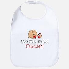 Don't Make Me Call Dziadek Bib