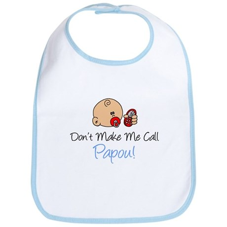 Don't Make Me Call Papou Bib