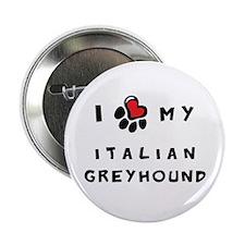 """I *heart* My Italian Greyhoun 2.25"""" Button"""