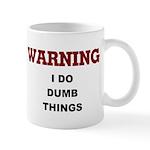 Warning...I Do Dumb Things Mug