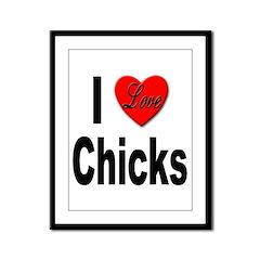 I Love Chicks Framed Panel Print