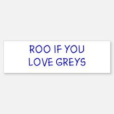 Roo if you love greys Bumper Bumper Bumper Sticker