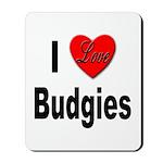 I Love Budgies Mousepad