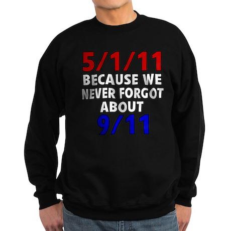 5/1/11 Because We Never Forgot 9/11 Sweatshirt (da