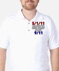 5/1/11 Because We Never Forgot 9/11 T-Shirt