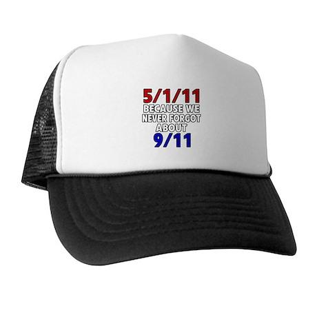 5/1/11 Because We Never Forgot 9/11 Trucker Hat