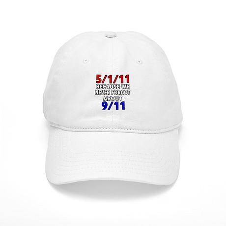 5/1/11 Because We Never Forgot 9/11 Cap