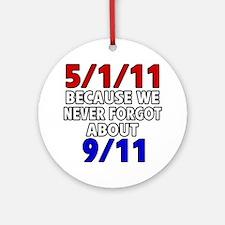 5/1/11 Because We Never Forgot 9/11 Ornament (Roun