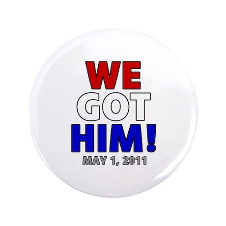 """We Got Him 3.5"""" Button (100 pack)"""