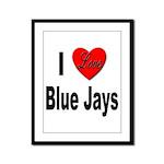 I Love Blue Jays Framed Panel Print