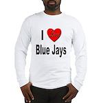 I Love Blue Jays (Front) Long Sleeve T-Shirt