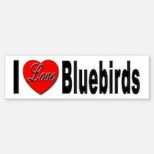 I Love Bluebirds Bumper Bumper Bumper Sticker