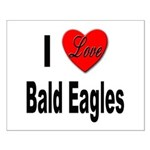 I Love Bald Eagles Small Poster