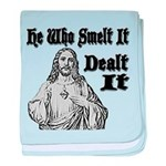 He Who Smelt It Dealt It baby blanket