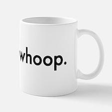 No Big Whoop Mug